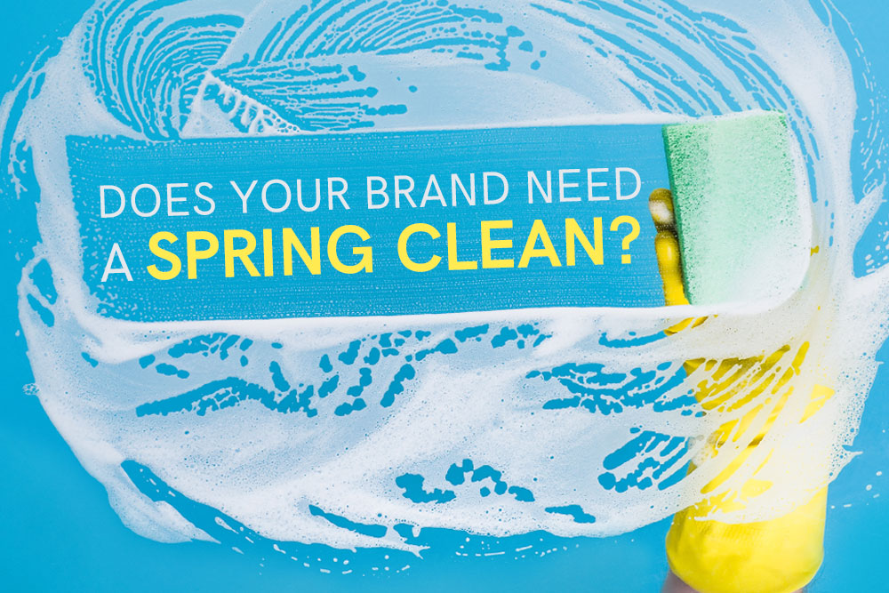 Does Your Brand Need a Spring Cleaning?